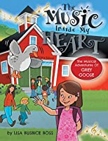 The MUSIC Inside My Heart (The Musical Adventures of Grey Goose)
