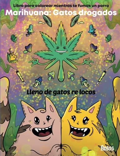 Marihuana: Gatos drogados: Libro para colorear mientras te fumas un porro