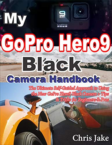 My GoPro Hero 9 Black Camera Handbook: The Ultimate Self-Guided Approach to Using the New GoPro Hero9 Black Camera+ Tips & Tricks for Beginners & Pros (English Edition)