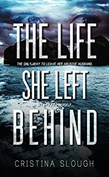 The Life She Left Behind by [Cristina Slough]