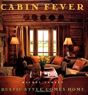 Cabin Fever: Rustic Style comes Home by Rachel Carley (1998-09-28)