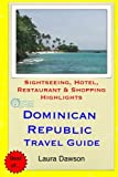 Dominican Republic Travel Guide: Sightseeing, Hotel, Restaurant & Shopping Highlights [Idioma Inglés]