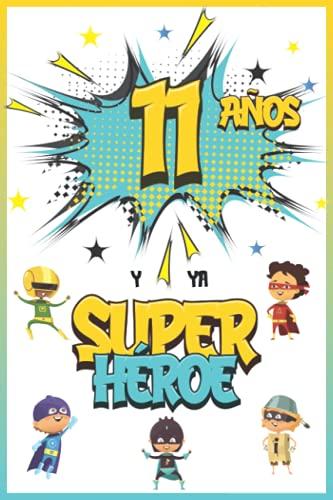 11 años y ya Superhéroe: Diario para Niño de 11 años, Cuaderno de Notas y Dibujo, Idea de Regalo de Cumpleaños para un Niño de 11 años para Escribir y Dibujar