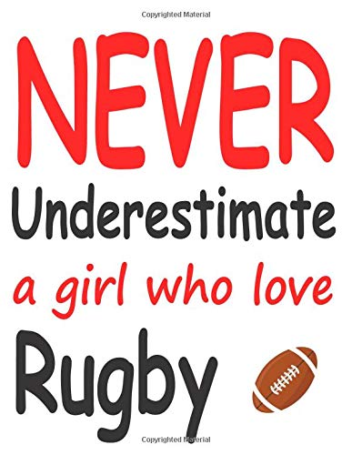 Never Underestimate a girl who love Rugby: College Ruled Diary Book,Rugby Journal for journaling |Rugby Notebook |super rugby | coaching rugby| Gift ... for rugby players men and woman| ball sports|