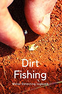 Dirt Fishing Metal Detecting logbook: detectorists journal - keep track of all the items found and record every detail tha...