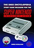 The SNES Encyclopedia: Every Game Released for the Super Nintendo Entertainment System