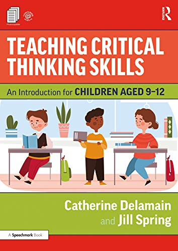 Teaching Critical Thinking Skills: An Introduction for Children Aged 9–12 (English Edition)