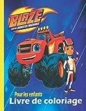 Blaze And The Monster Machines Livre de coloriage: Contient 40 dessins pour enfants de 3 à 8 ans