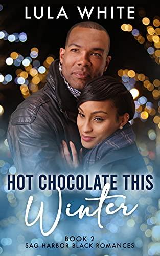 Hot Chocolate This Winter (Sag Harbor Black Romances Book 2) by [Lula White]