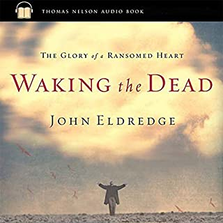 Waking the Dead     The Glory of a Heart Fully Alive              By:                                                                                                                                 John Eldredge                               Narrated by:                                                                                                                                 uncredited                      Length: 3 hrs and 22 mins     Not rated yet     Overall 0.0