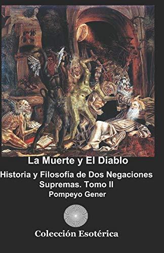 La Muerte y el Diablo: Historia y Filosofía de Dos Negaciones Supremas.Tomo II