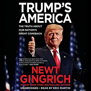 Trump's America                   Written by:                                                                                                                                 Newt Gingrich                               Narrated by:                                                                                                                                 Eric Martin                      Length: 9 hrs and 19 mins     5 ratings     Overall 4.2