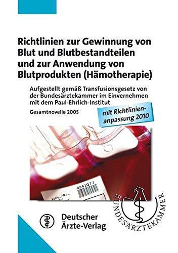 Richtlinien zur Gewinnung von Blut und Blutbestandteilen und zur Anwendung von Blutprodukten (Hämotherapie): Aufgestellt gemäß Transfusionsgesetz von ... 2005, mit Richtlinienanpassung 2010