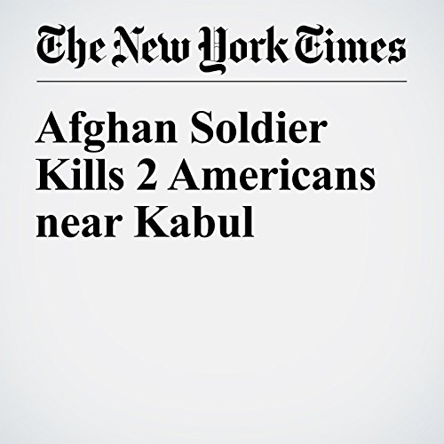 Afghan Soldier Kills 2 Americans near Kabul cover art