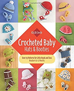 Crocheted Baby: Hats & Booties: Over 25 Patterns for Little Heads and Toes―Newborn to 12 Months