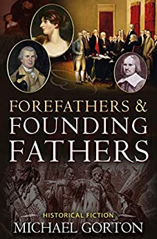 Forefathers & Founding Fathers (English Edition) par [Michael Gorton]