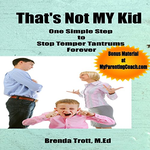 That's Not MY Kid (One Simple Step to Stop Temper Tantrums Forever) audiobook cover art