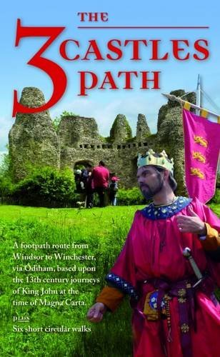The 3 Castles Path: Footpath Route from Windsor to Winchester based upon the 13th- Century Journeys of King John at the time of Magna Canta (Rambling for Pleasure)