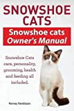 Snowshoe Cats. Snowshoe Cats Owner's Manual. Snowshoe Cats Care, Personality, Grooming, Feeding and Health All Included. by Harvey Hendisson (2014-09-18)