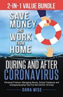 2-in-1 Value Bundle Save Money and Work from Home During and After Coronavirus: Personal Finance, Managing Money, Online Freelance and Entrepreneurship Tips For the COVID-19 Crisis