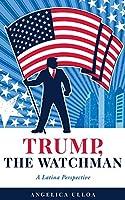 Trump, The Watchman: A Latina Perspective