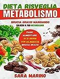 Dieta Risveglia Metabolismo: Raggiungi Finalmente il Tuo Peso Forma Mangiando e Restando in Salute Grazie ai Cibi Brucia Grassi e al Piano N …