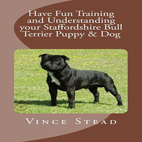 Have Fun Training and Understanding Your Staffordshire Bull Terrier Puppy & Dog                   By:                                                                                                                                 Vince Stead                               Narrated by:                                                                                                                                 Jason Lovett                      Length: 1 hr and 56 mins     1 rating     Overall 4.0