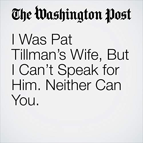 I Was Pat Tillman's Wife, But I Can't Speak for Him. Neither Can You. audiobook cover art