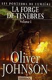 Les Porteurs de lumière, Tome 1 - La Forge de ténèbres : Tome 1 de Oliver Johnson (29 mars 2006) Broché - 29/03/2006