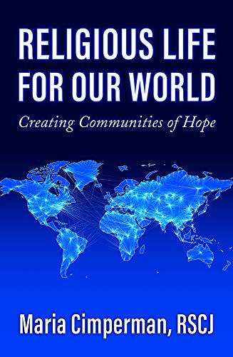Compare Textbook Prices for Religious Life for Our World: Creating Communities of Hope  ISBN 9781626983809 by Maria Cimperman