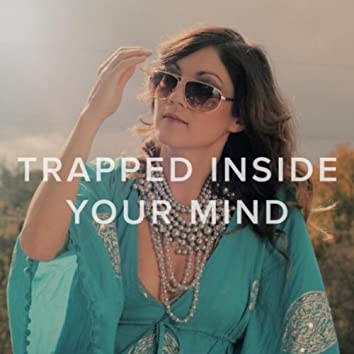 Trapped Inside Your Mind