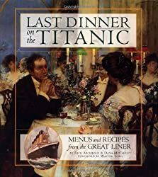 Image: Last Dinner On the Titanic: Menus and Recipes from the Great Liner | Hardcover: 144 pages | by Rick Archbold (Author), Dana McCauley (Author), Walter Lord (Foreword). Publisher: Hachette / Hyperion; 1st edition (April 1, 1997)