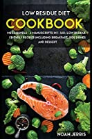 Low Residue Diet Cookbook: MEGA BUNDLE - 4 Manuscripts in 1 - 160+ Low Residue - friendly recipes including breakfast, side dishes, and desserts