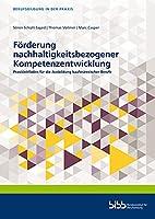 Foerderung nachhaltigkeitsbezogener Kompetenzentwicklung: Praxisleitfaden fuer die Ausbildung kaufmaennischer Berufe