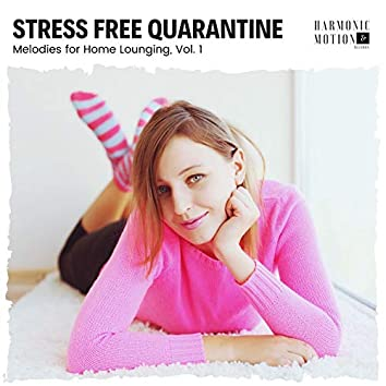 Stress Free Quarantine - Melodies For Home Lounging, Vol. 1
