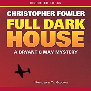 Full Dark House                   By:                                                                                                                                 Christopher Fowler                               Narrated by:                                                                                                                                 Tim Goodman                      Length: 13 hrs and 24 mins     351 ratings     Overall 4.4