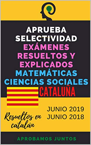 APRUEBA SELECTIVIDAD. EXÁMENES RESUELTOS. MATEMÁTICAS APLICADAS A LAS CIENCIAS SOCIALES. CATALUÑA: Resueltos en catalán. Junio 2019 y Junio 2018