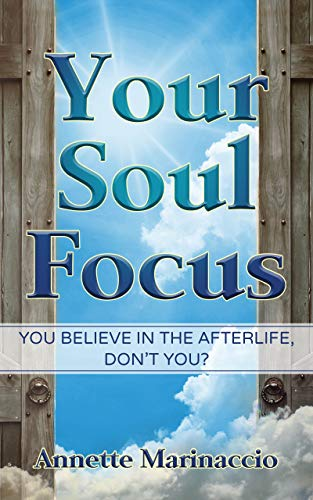 Your Soul Focus: You Believe in the Afterlife, Don't You?