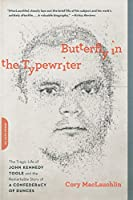 Butterfly in the Typewriter: The Tragic Life of John Kennedy Toole and the Remarkable Story of A Confederacy of Dunces
