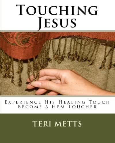Touching Jesus: Experience His Healing Touch, Become a Hem Toucher