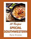 101 Special Southwestern Recipes: Let s Get Started with The Best Southwestern Cookbook!