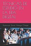 TÉCNICAS DE ESTUDIO EN LA ERA DIGITAL: La guía imprescindible para alumnos y padres
