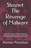 Stuxnet: The Revenge of Malware: How the Discovery of Malware from the Stuxnet Family Led to the U.S. Government Ban of Kaspersky Lab Anti-Virus Software: 3