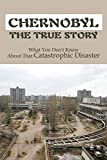 Chernobyl The True Story: What You Don't Know About That Catastrophic Disaster: Chernobyl History In Hindi