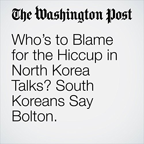 Who's to Blame for the Hiccup in North Korea Talks? South Koreans Say Bolton. copertina
