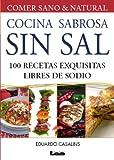 Cocina sabrosa sin sal. 100 recetas exquisitas libre de sodio: 100 recetas exquisitas libres de...
