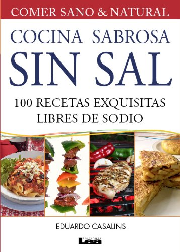 Cocina sabrosa sin sal. 100 recetas exquisitas libre de sodio: 100 recetas exquisitas libres de sodio