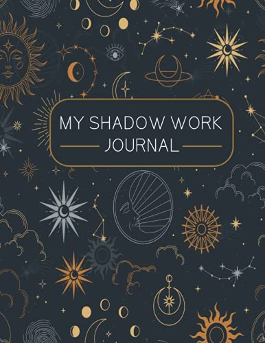 My Shadow Work Journal: Your Secret Guided & Prompted Workbook Journal For Self Discovery, Practice