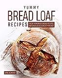 Yummy Bread Loaf Recipes: Fresh Homemade Bread Recipes for Endless Enjoyment