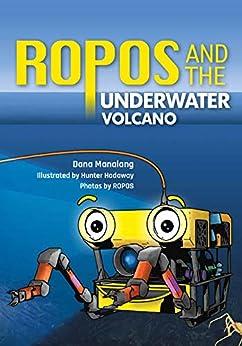 ROPOS and the Underwater Volcano by [Dana Manalang, Hunter Hadaway ]